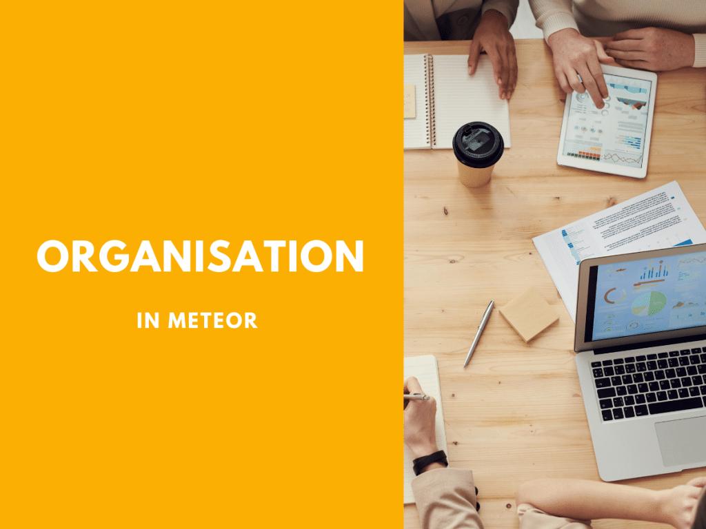 Organisation in MeTeOr